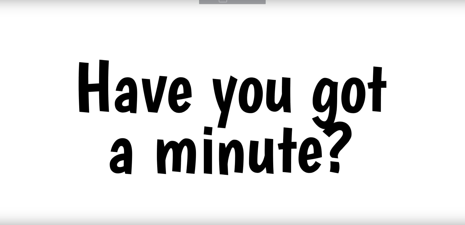 Have you got a minute?